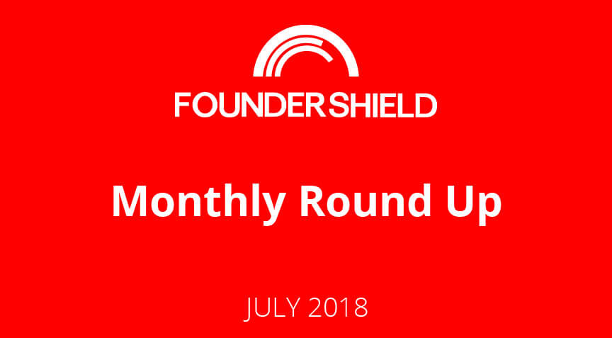 Founder Shield Monthly Roundup: July 2018