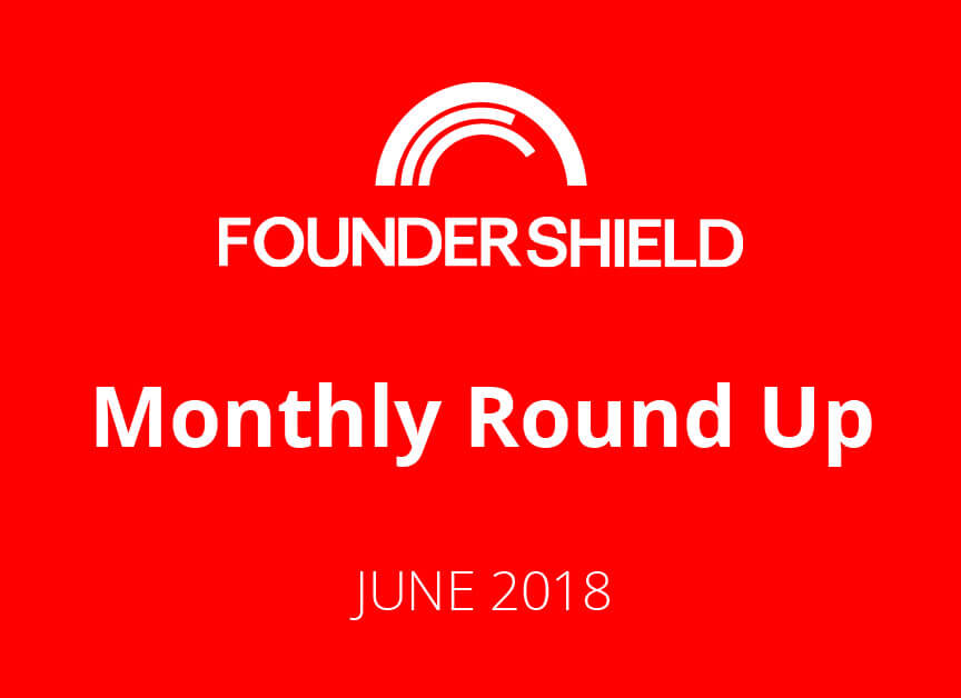 Founder Shield Monthly Roundup: June 2018